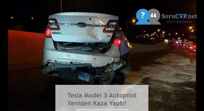 Tesla Model 3 Autopilot Yeniden Kaza Yaptı!