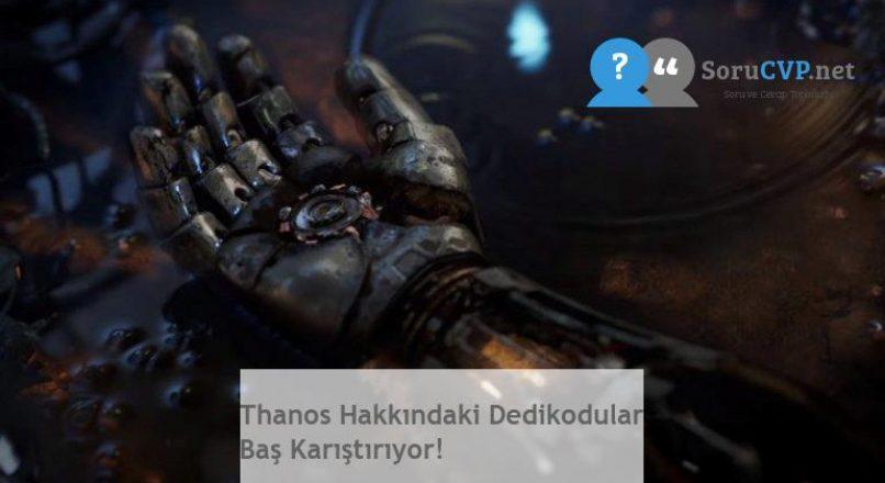Thanos Hakkındaki Dedikodular Baş Karıştırıyor!