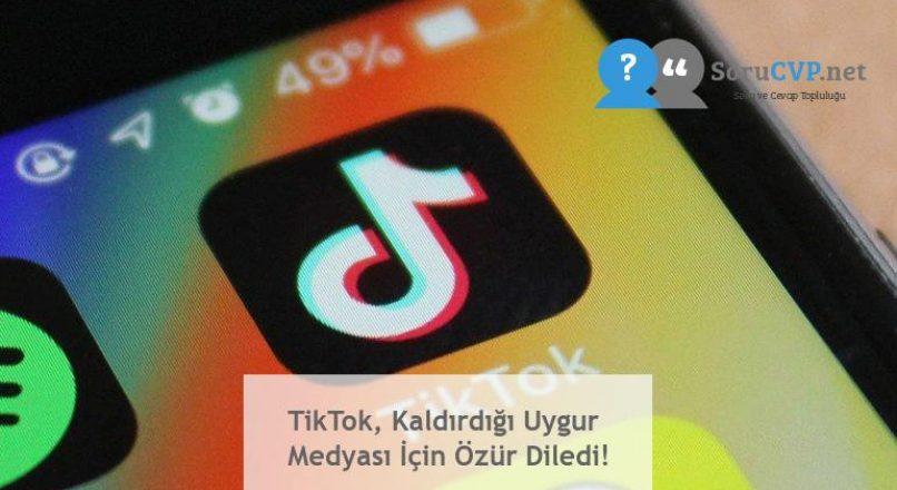 TikTok, Kaldırdığı Uygur Medyası İçin Özür Diledi!