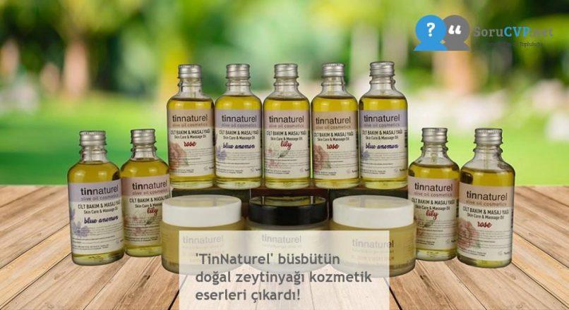 'TinNaturel' büsbütün doğal zeytinyağı kozmetik eserleri çıkardı!
