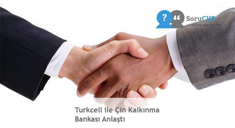 Turkcell ile Çin Kalkınma Bankası Anlaştı