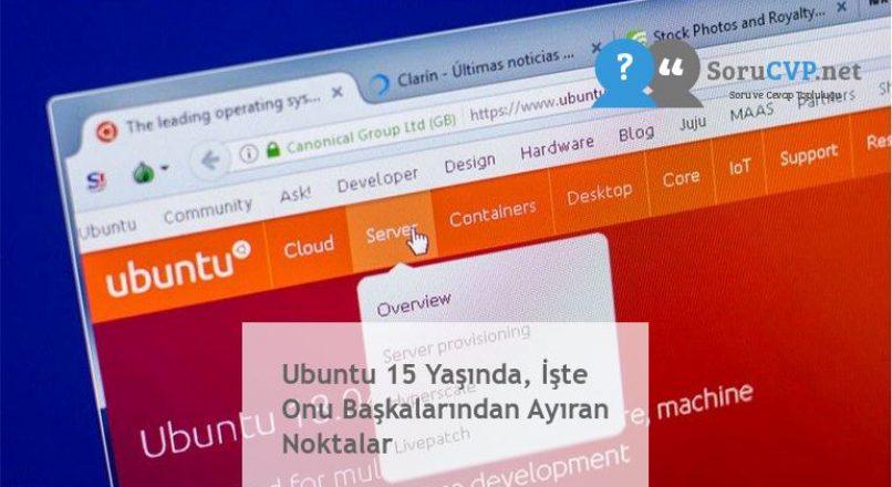 Ubuntu 15 Yaşında, İşte Onu Başkalarından Ayıran Noktalar