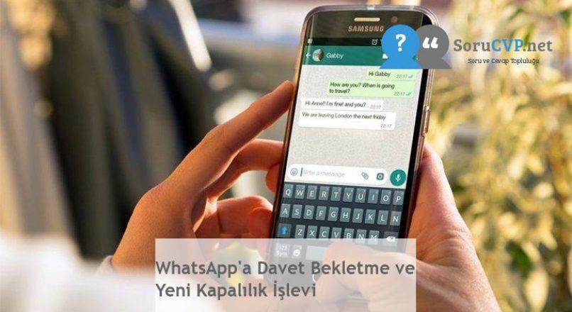 WhatsApp'a Davet Bekletme ve Yeni Kapalılık İşlevi