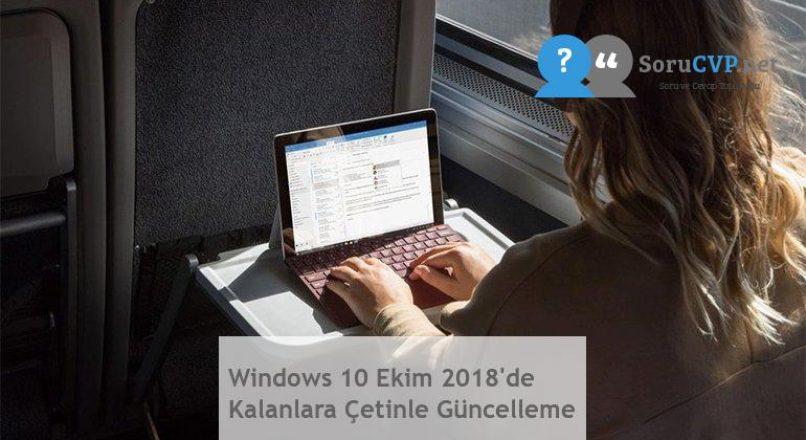 Windows 10 Ekim 2018'de Kalanlara Çetinle Güncelleme