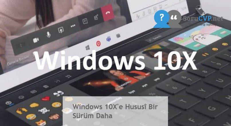 Windows 10X'e Hususî Bir Sürüm Daha