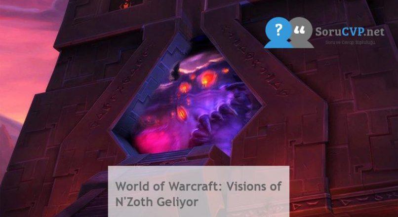 World of Warcraft: Visions of N'Zoth Geliyor