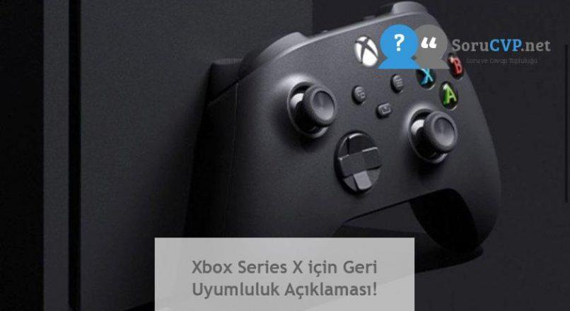 Xbox Series X için Geri Uyumluluk Açıklaması!