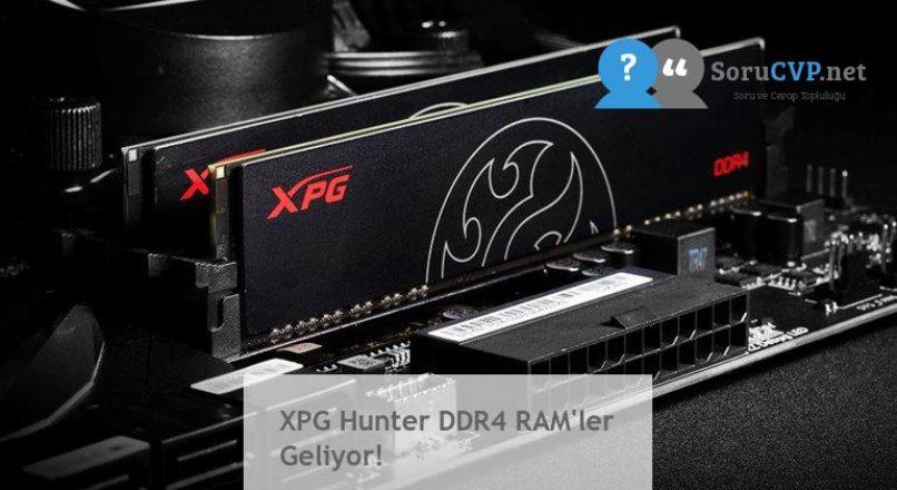 XPG Hunter DDR4 RAM'ler Geliyor!