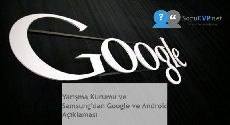 Yarışma Kurumu ve Samsung'dan Google ve Android Açıklaması