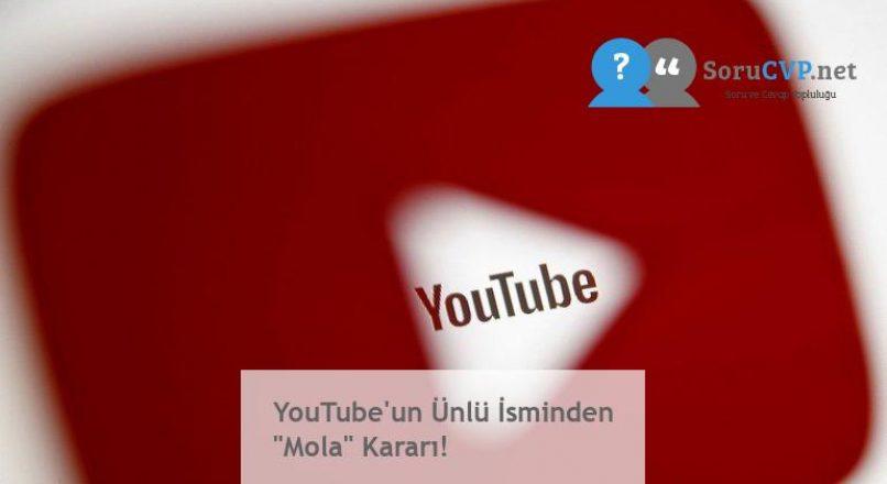 """YouTube'un Ünlü İsminden """"Mola"""" Kararı!"""