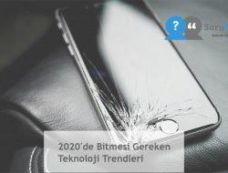 2020'de Bitmesi Gereken Teknoloji Trendleri