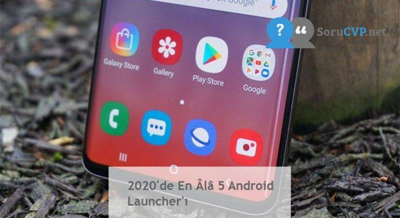 2020'de En Âlâ 5 Android Launcher'ı