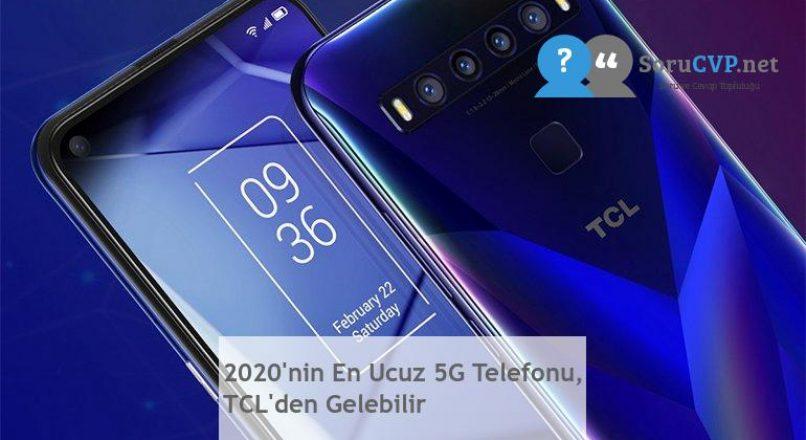 2020'nin En Ucuz 5G Telefonu, TCL'den Gelebilir