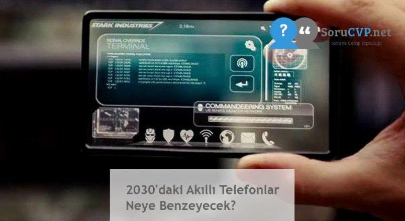 2030'daki Akıllı Telefonlar Neye Benzeyecek?