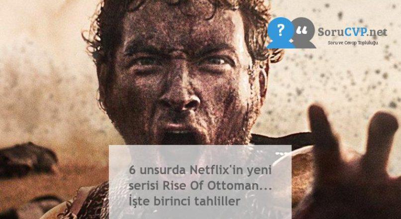 6 unsurda Netflix'in yeni serisi Rise Of Ottoman… İşte birinci tahliller