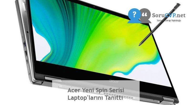Acer Yeni Spin Serisi Laptop'larını Tanıttı