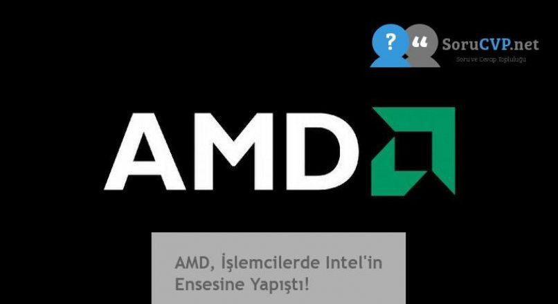 AMD, İşlemcilerde Intel'in Ensesine Yapıştı!