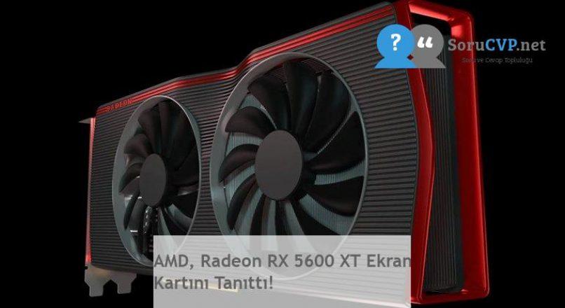 AMD, Radeon RX 5600 XT Ekran Kartını Tanıttı!