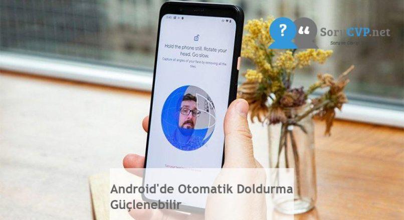 Android'de Otomatik Doldurma Güçlenebilir