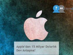 Apple'dan 15 Milyar Dolarlık Dev Anlaşma!