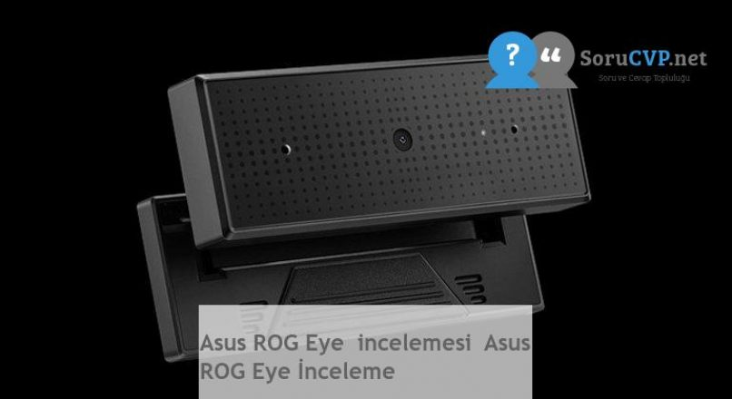 Asus ROG Eye  incelemesi  Asus ROG Eye İnceleme