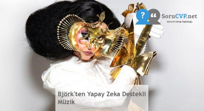 Björk'ten Yapay Zeka Destekli Müzik