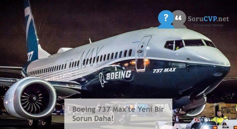 Boeing 737 Max'te Yeni Bir Sorun Daha!