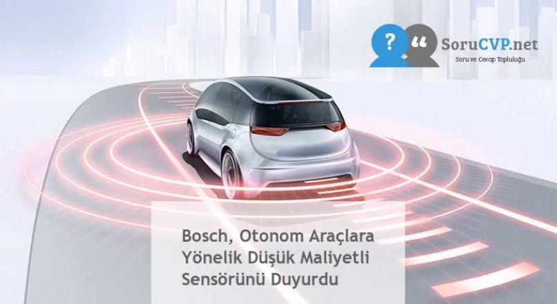 Bosch, Otonom Araçlara Yönelik Düşük Maliyetli Sensörünü Duyurdu