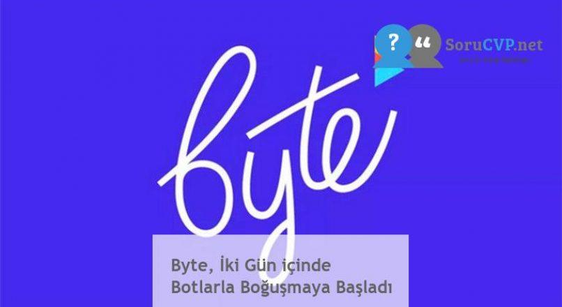 Byte, İki Gün içinde Botlarla Boğuşmaya Başladı