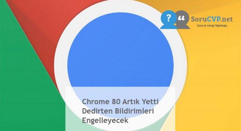Chrome 80 Artık Yetti Dedirten Bildirimleri Engelleyecek