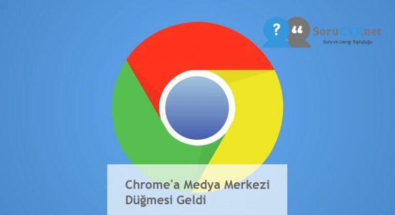 Chrome'a Medya Merkezi Düğmesi Geldi