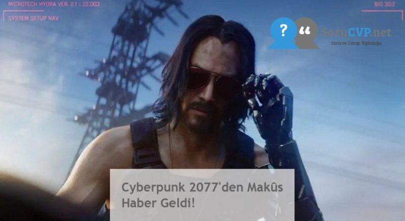 Cyberpunk 2077'den Makûs Haber Geldi!