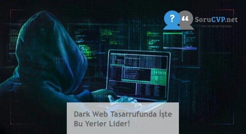 Dark Web Tasarrufunda İşte Bu Yerler Lider!
