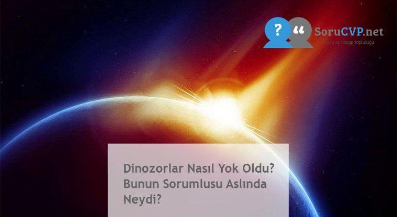 Dinozorlar Nasıl Yok Oldu? Bunun Sorumlusu Aslında Neydi?