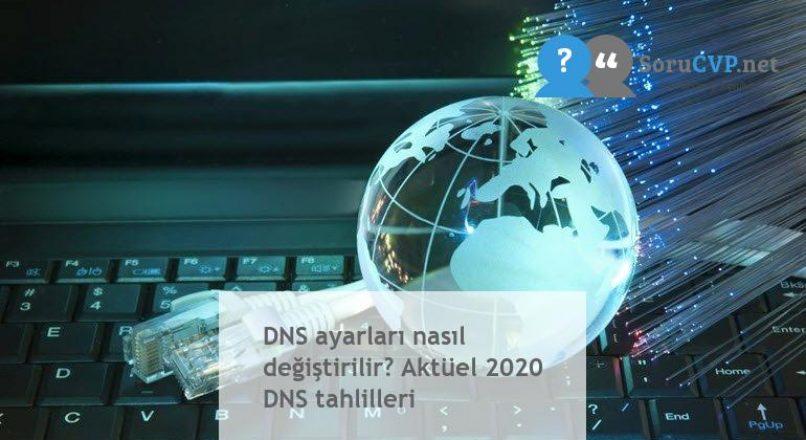 DNS ayarları nasıl değiştirilir? Aktüel 2020 DNS tahlilleri