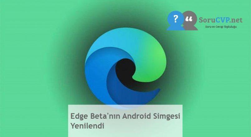 Edge Beta'nın Android Simgesi Yenilendi