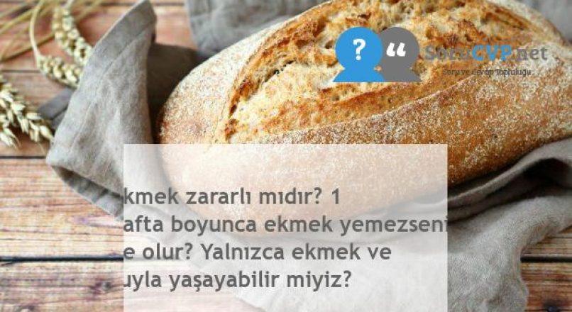 Ekmek zararlı mıdır? 1 hafta boyunca ekmek yemezseniz ne olur? Yalnızca ekmek ve suyla yaşayabilir miyiz?