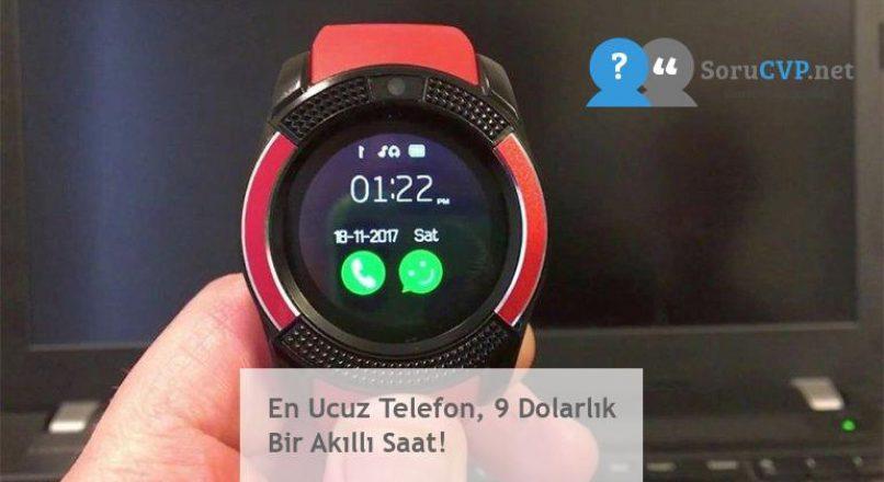 En Ucuz Telefon, 9 Dolarlık Bir Akıllı Saat!
