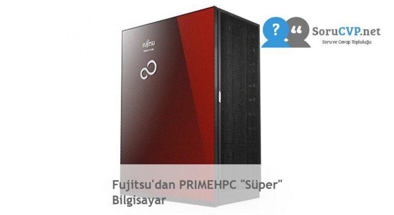 "Fujitsu'dan PRIMEHPC ""Süper"" Bilgisayar"