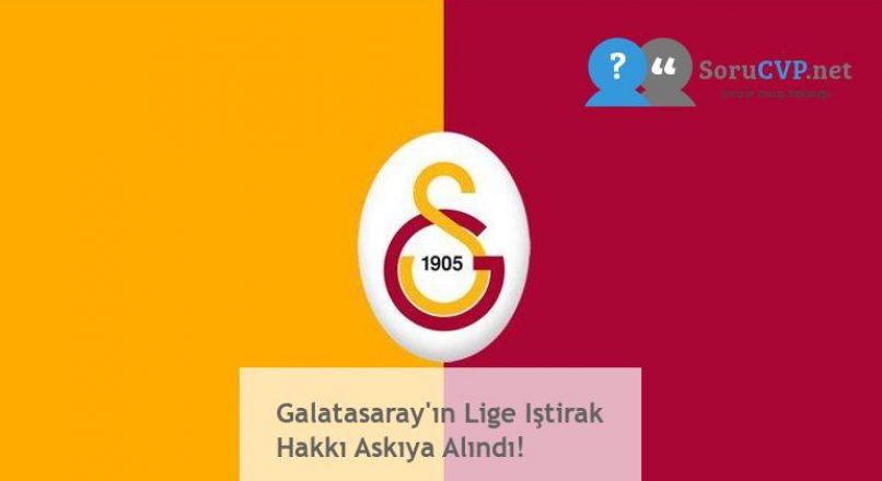Galatasaray'ın Lige Iştirak Hakkı Askıya Alındı!