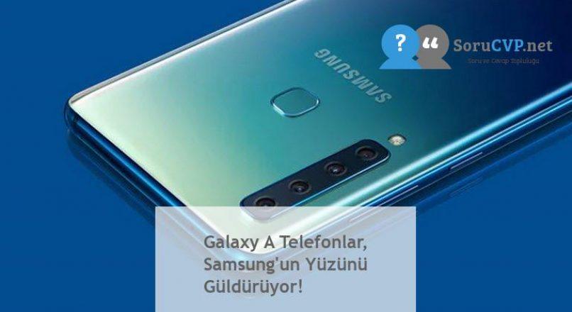 Galaxy A Telefonlar, Samsung'un Yüzünü Güldürüyor!