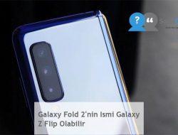 Galaxy Fold 2'nin Ismi Galaxy Z Flip Olabilir