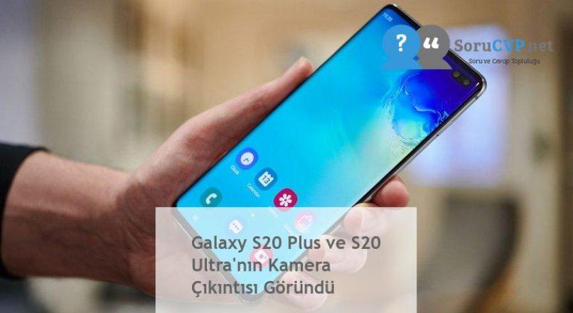Galaxy S20 Plus ve S20 Ultra'nın Kamera Çıkıntısı Göründü