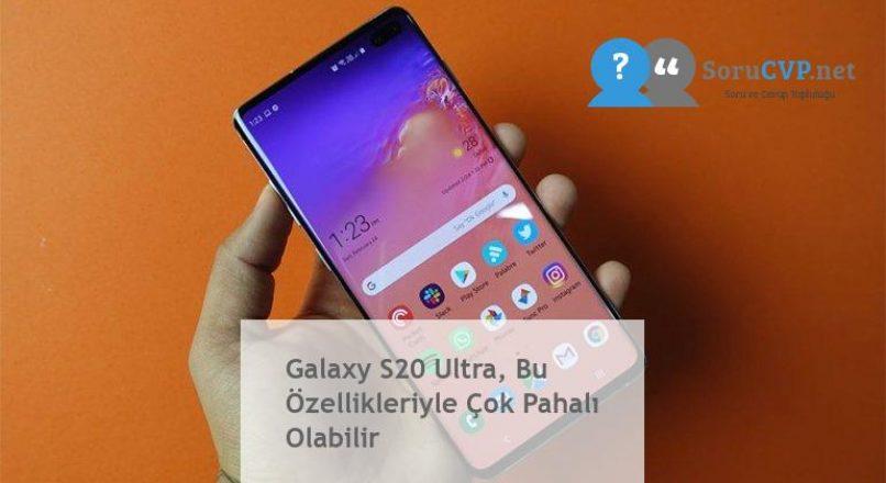 Galaxy S20 Ultra, Bu Özellikleriyle Çok Pahalı Olabilir