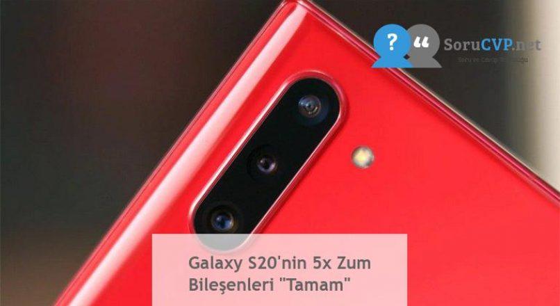 """Galaxy S20'nin 5x Zum Bileşenleri """"Tamam"""""""