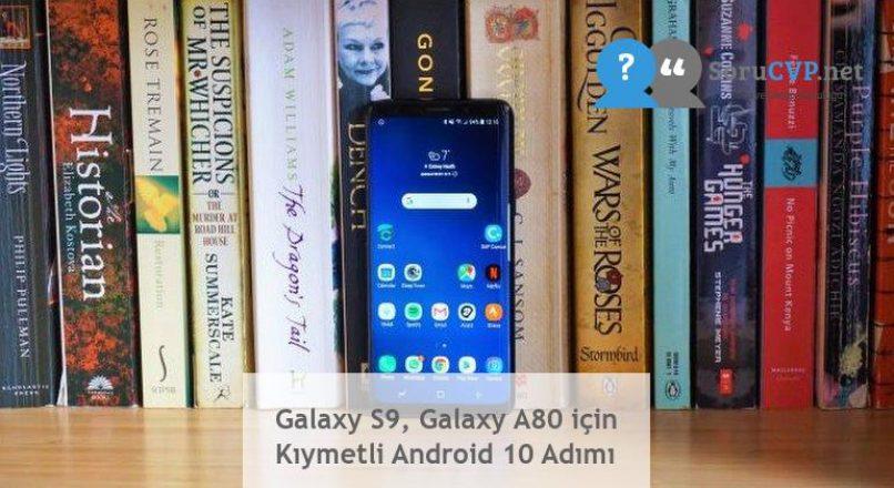 Galaxy S9, Galaxy A80 için Kıymetli Android 10 Adımı