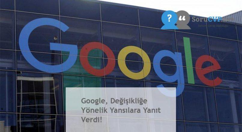 Google, Değişikliğe Yönelik Yansılara Yanıt Verdi!