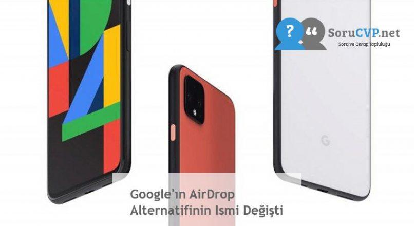 Google'ın AirDrop Alternatifinin Ismi Değişti