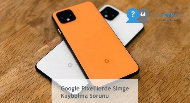 Google Pixel'lerde Simge Kaybolma Sorunu