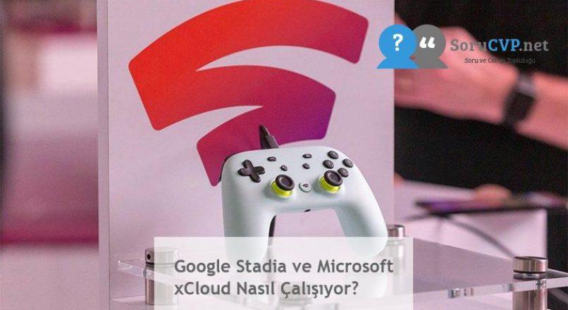 Google Stadia ve Microsoft xCloud Nasıl Çalışıyor?